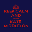 KEEP CALM AND THINK KATE  MIDDLETON - Personalised Poster large