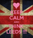 KEEP CALM AND THINK  LEEDS !!! - Personalised Poster large