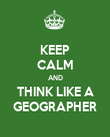 KEEP CALM AND THINK LIKE A GEOGRAPHER - Personalised Poster large