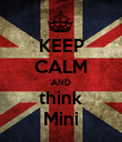 KEEP CALM AND think Mini - Personalised Poster large