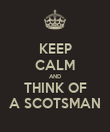 KEEP CALM AND THINK OF A SCOTSMAN - Personalised Poster large