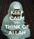 KEEP CALM AND THINK OF ALLAH - Personalised Poster large