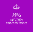 KEEP CALM AND THINK OF ANDY COMING HOME - Personalised Poster large