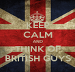 KEEP CALM AND THINK OF BRITISH GUYS - Personalised Poster large