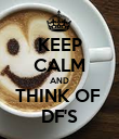 KEEP CALM AND THINK OF  DF'S - Personalised Poster large