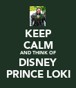 KEEP CALM AND THINK OF DISNEY PRINCE LOKI - Personalised Poster large