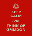 KEEP CALM AND THINK OF GRIMDON - Personalised Poster large