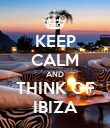 KEEP CALM AND THINK OF IBIZA - Personalised Poster large