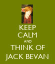 KEEP CALM AND THINK OF JACK BEVAN - Personalised Poster large