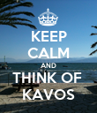KEEP CALM AND THINK OF  KAVOS - Personalised Poster large