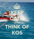 KEEP CALM AND THINK OF KOS - Personalised Poster large