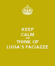 KEEP CALM AND THINK OF LUISA'S FACIAZZE - Personalised Poster large