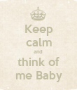 Keep calm and  think of me Baby - Personalised Poster large