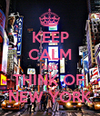 KEEP CALM AND THINK OF  NEW YORK - Personalised Poster large
