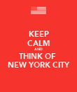 KEEP CALM AND THINK OF  NEW YORK CITY - Personalised Poster large