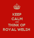 KEEP CALM AND THINK OF  ROYAL WELSH  - Personalised Poster large