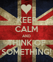 KEEP CALM AND THINK OF SOMETHING! - Personalised Poster large