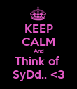 KEEP CALM And Think of  SyDd.. <3 - Personalised Poster large