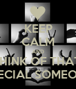 KEEP CALM AND THINK OF THAT  SPECIAL SOMEONE - Personalised Poster large