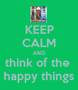 KEEP CALM AND think of the  happy things - Personalised Poster large