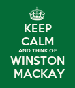 KEEP CALM AND THINK OF WINSTON   MACKAY  - Personalised Poster large