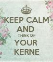 KEEP CALM AND  THINK OF YOUR  KERNE - Personalised Poster large