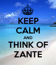 KEEP CALM AND THINK OF ZANTE - Personalised Poster large