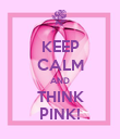 KEEP CALM AND THINK PINK! - Personalised Poster large