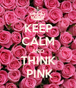 KEEP CALM AND THINK  PINK - Personalised Poster large