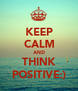 KEEP CALM AND THINK POSITIVE:) - Personalised Poster large