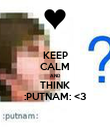 KEEP CALM AND THINK :PUTNAM: <3 - Personalised Poster large