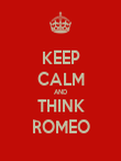 KEEP CALM AND THINK ROMEO - Personalised Poster large