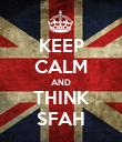 KEEP CALM AND THINK SFAH - Personalised Poster large