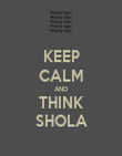 KEEP CALM AND THINK SHOLA - Personalised Poster large