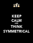 KEEP CALM AND THINK SYMMETRICAL - Personalised Poster large