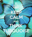 KEEP CALM AND THINK TURQUOISE - Personalised Poster large