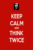 KEEP CALM AND THINK TWICE - Personalised Poster large