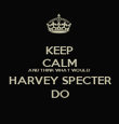 KEEP CALM AND THINK WHAT WOULD HARVEY SPECTER DO - Personalised Poster large