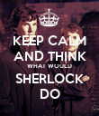 KEEP CALM AND THINK WHAT WOULD SHERLOCK DO - Personalised Poster large