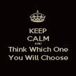 KEEP CALM AND Think Which One You Will Choose - Personalised Poster large