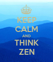 KEEP CALM AND THINK ZEN - Personalised Poster large