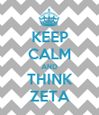 KEEP CALM AND THINK ZETA - Personalised Poster large