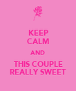 KEEP CALM AND THIS COUPLE REALLY SWEET - Personalised Poster large