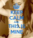 KEEP CALM AND THIS IS MINE - Personalised Poster large