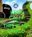 KEEP CALM AND THIS IS MY WORLD - Personalised Poster large
