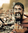 KEEP CALM AND THIS IS  SPARTA! - Personalised Poster small