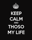 KEEP CALM AND THOSO MY LIFE - Personalised Poster large