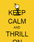 KEEP CALM AND THRILL ON - Personalised Poster large