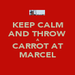 KEEP CALM AND THROW A CARROT AT MARCEL - Personalised Poster large