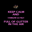 KEEP CALM AND THROW A FIST FULL OF GLITTER IN THE AIR - Personalised Poster large